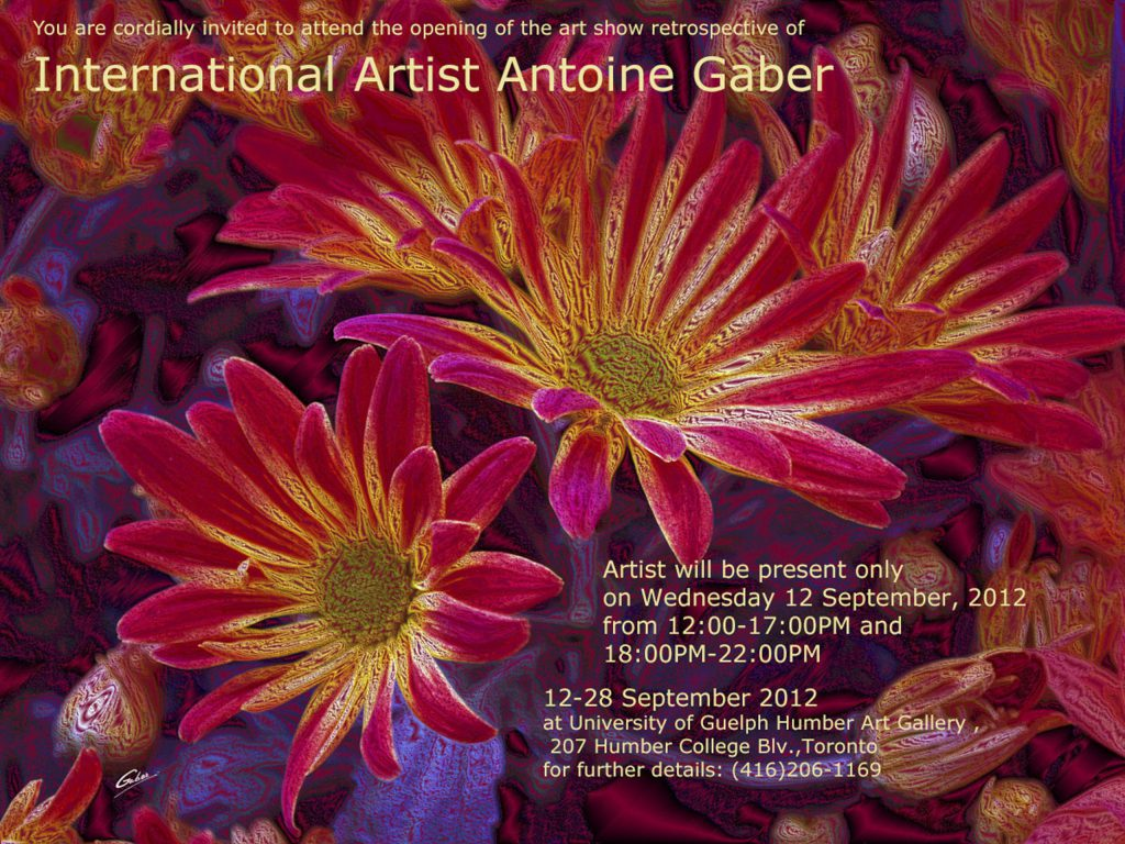 """Antoine Gaber, """" PASSION FOR LIFE """" Solo Exhibition, a retrospective collection of his paintings and digital artworks at the University of Guelph Humber Gallery, Toronto, Ontario, Canada."""