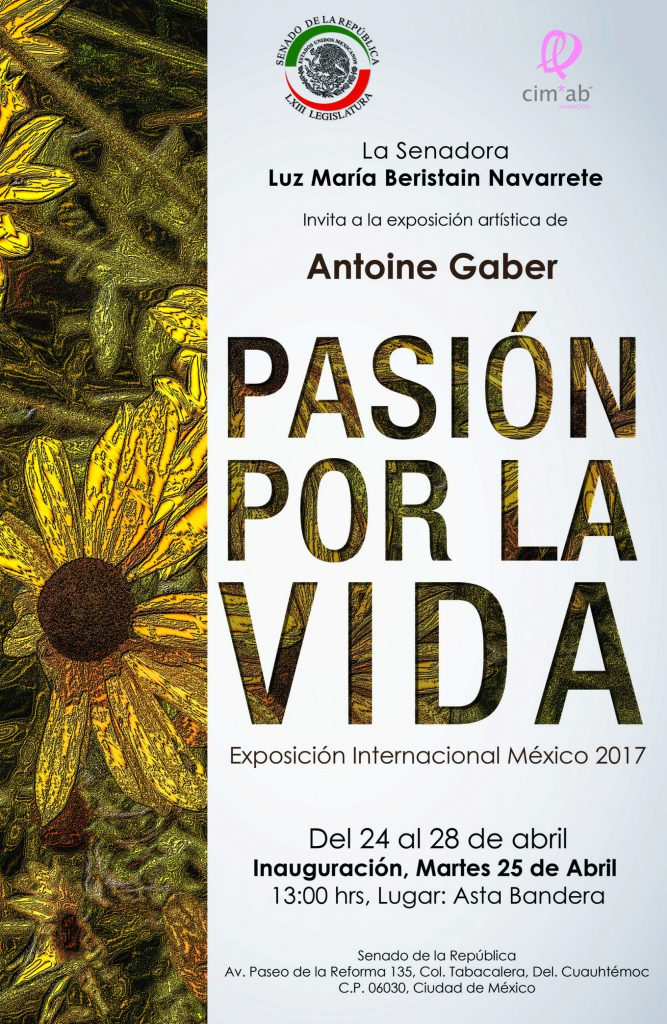 """Promotional Poster of the Antoine Gaber, """" PASSION FOR LIFE """", International Solo Art Exhibition Mexico 2017, at the Senate of the Republic of Mexico, México City, México."""
